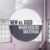 New VS Used Warehouse Material