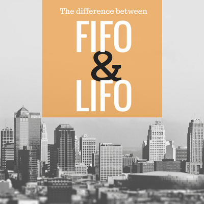 The Difference Between FIFO and LIFO